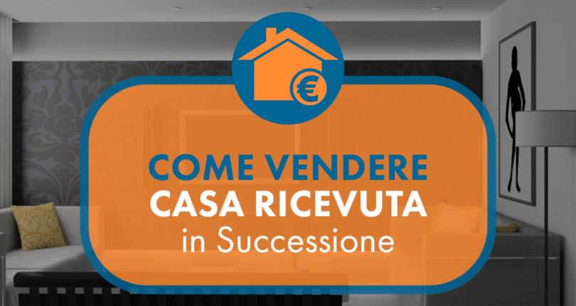 Come Vendere Casa Ricevuta in Successione